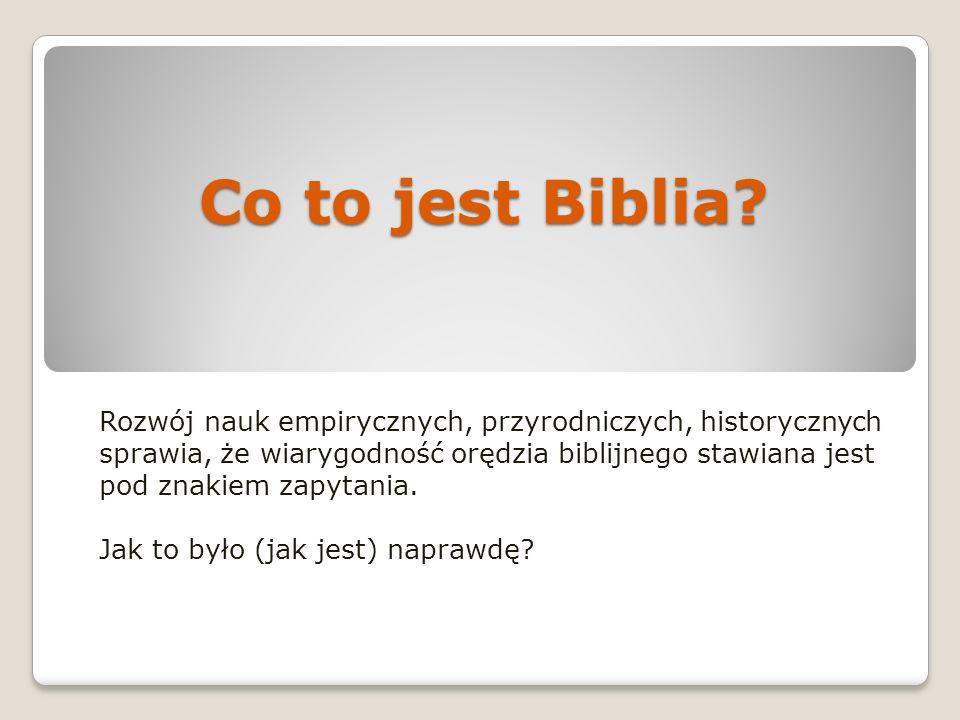 Co to jest Biblia? Rozwój nauk empirycznych, przyrodniczych, historycznych sprawia, że wiarygodność orędzia biblijnego stawiana jest pod znakiem zapyt