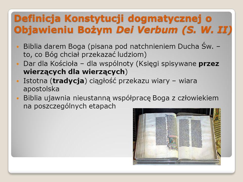 Definicja Konstytucji dogmatycznej o Objawieniu Bożym Dei Verbum (S. W. II) Biblia darem Boga (pisana pod natchnieniem Ducha Św. – to, co Bóg chciał p