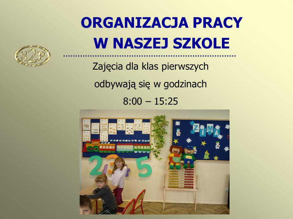 ORGANIZACJA PRACY W NASZEJ SZKOLE Zajęcia dla klas pierwszych odbywają się w godzinach 8:00 – 15:25