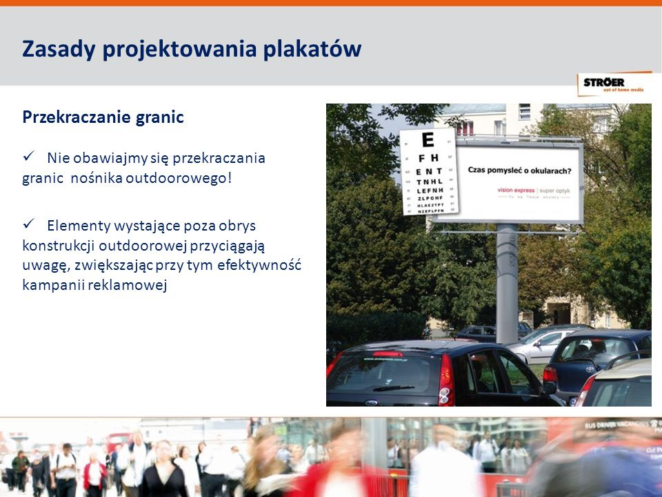 Zasady projektowania plakatów Przekraczanie granic Nie obawiajmy się przekraczania granic nośnika outdoorowego.