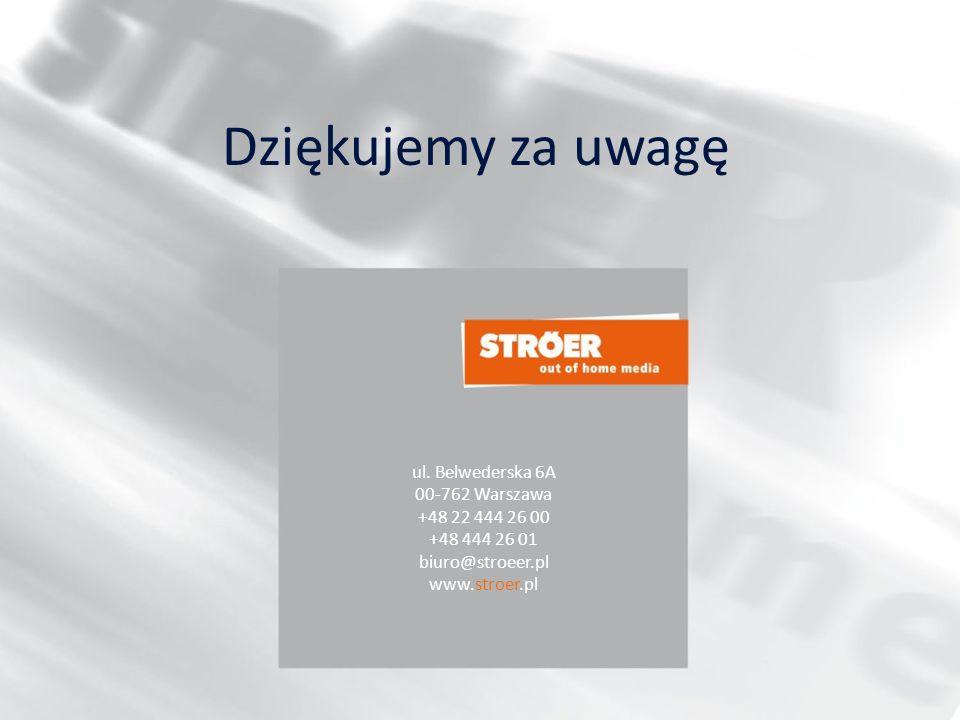 ul. Belwederska 6A 00-762 Warszawa +48 22 444 26 00 +48 444 26 01 biuro@stroeer.pl www.stroer.pl Dziękujemy za uwagę