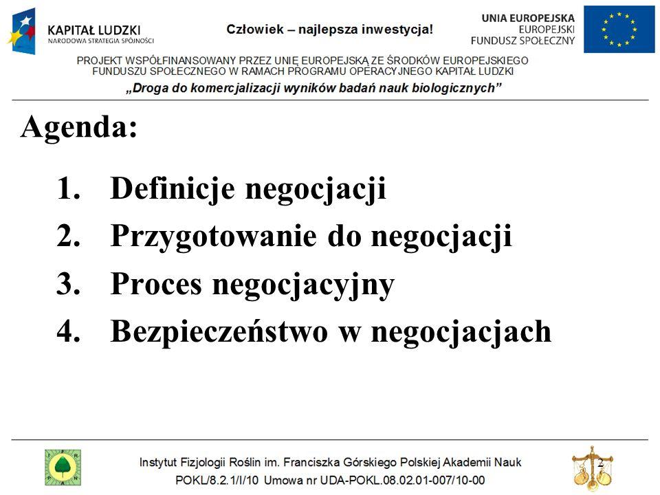 2 Agenda: 1.Definicje negocjacji 2.Przygotowanie do negocjacji 3.Proces negocjacyjny 4.Bezpieczeństwo w negocjacjach