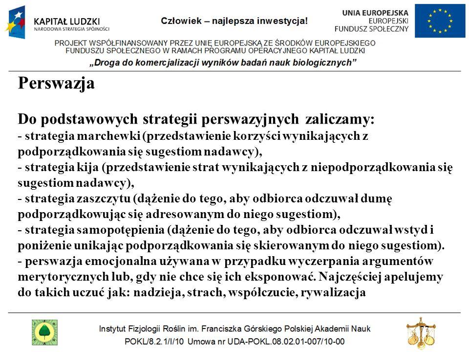 77 Perswazja Do podstawowych strategii perswazyjnych zaliczamy: - strategia marchewki (przedstawienie korzyści wynikających z podporządkowania się sug