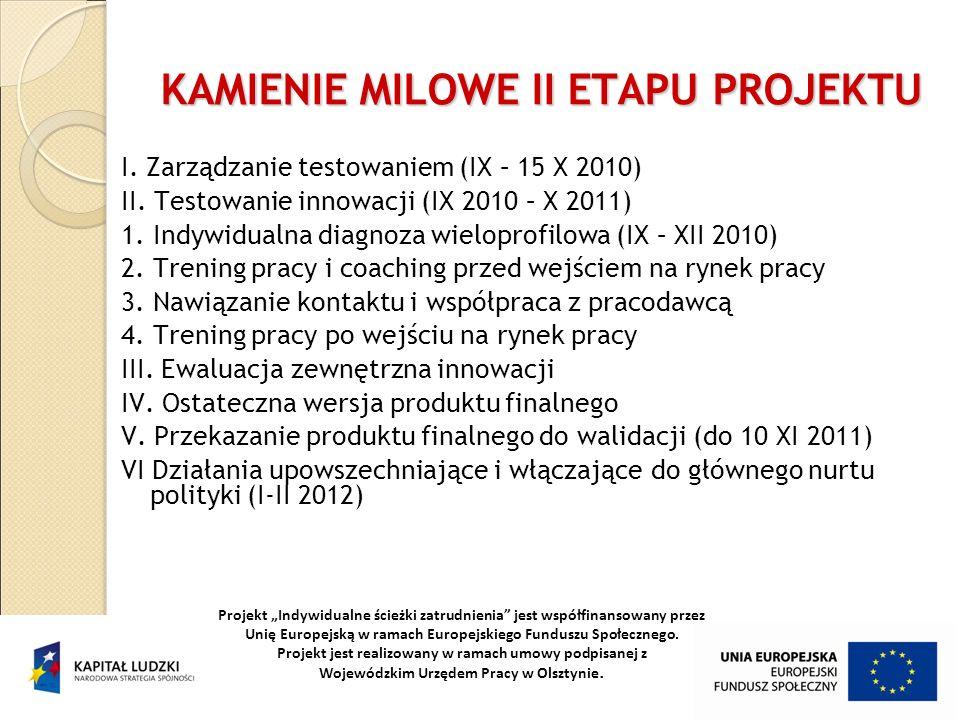 KAMIENIE MILOWE II ETAPU PROJEKTU I. Zarządzanie testowaniem (IX – 15 X 2010) II. Testowanie innowacji (IX 2010 – X 2011) 1. Indywidualna diagnoza wie