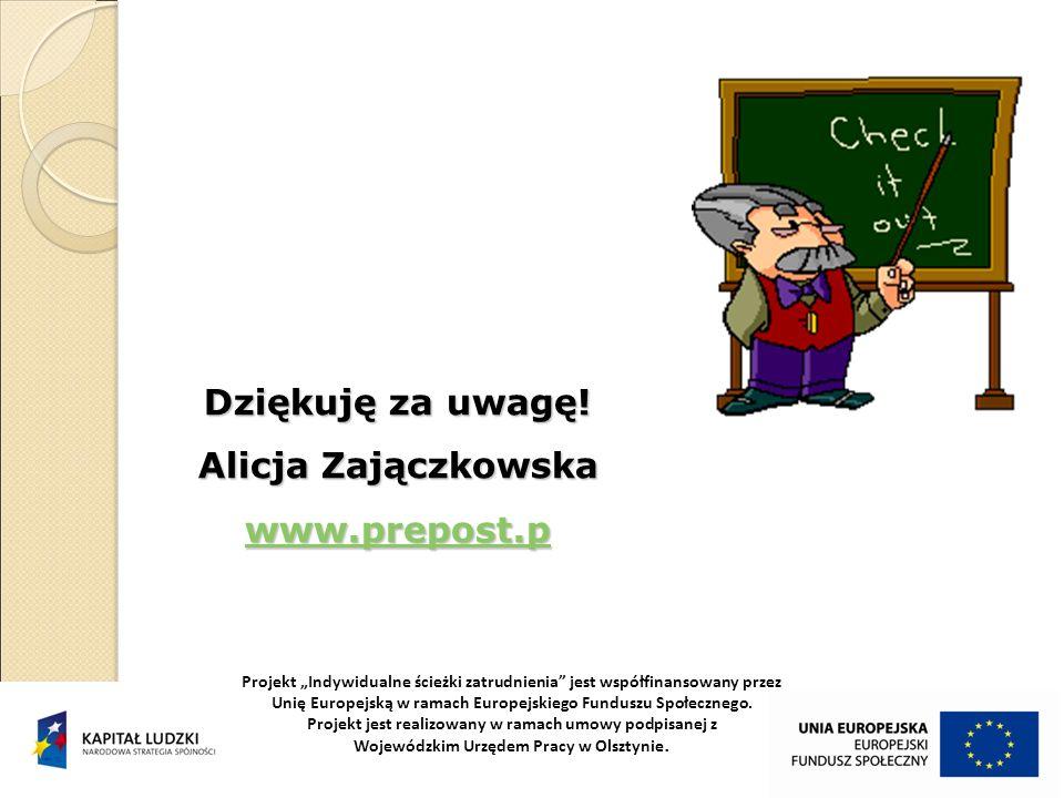 Dziękuję za uwagę! Alicja Zajączkowska www.prepost.p Projekt Indywidualne ścieżki zatrudnienia jest współfinansowany przez Unię Europejską w ramach Eu
