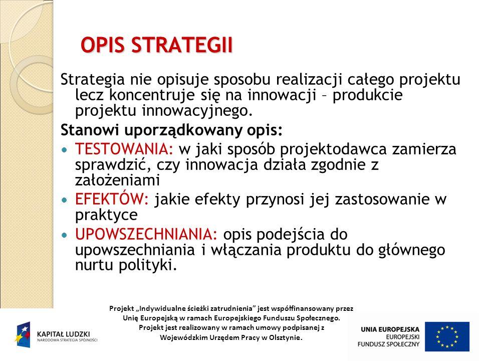 OPIS STRATEGII Strategia nie opisuje sposobu realizacji całego projektu lecz koncentruje się na innowacji – produkcie projektu innowacyjnego. Stanowi