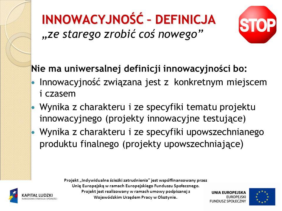 INNOWACYJNOŚĆ – DEFINICJA INNOWACYJNOŚĆ – DEFINICJA ze starego zrobić coś nowego Nie ma uniwersalnej definicji innowacyjności bo: Innowacyjność związa