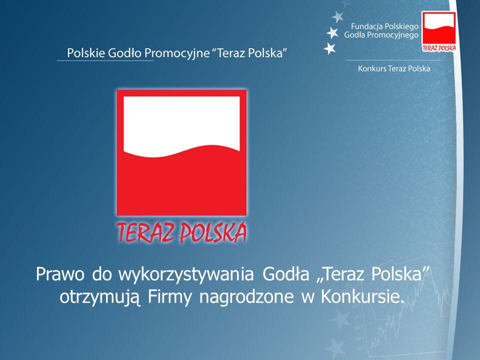 Prawo do wykorzystywania Godła Teraz Polska otrzymują Firmy nagrodzone w Konkursie.