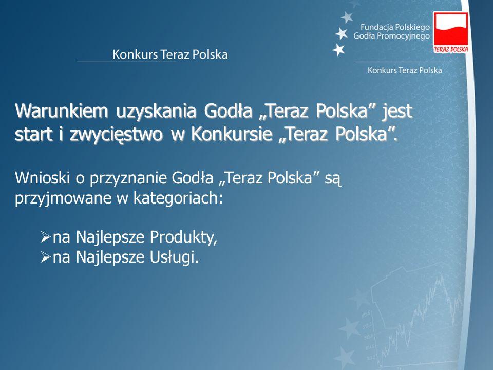Warunkiem uzyskania Godła Teraz Polska jest start i zwycięstwo w Konkursie Teraz Polska. Wnioski o przyznanie Godła Teraz Polska są przyjmowane w kate