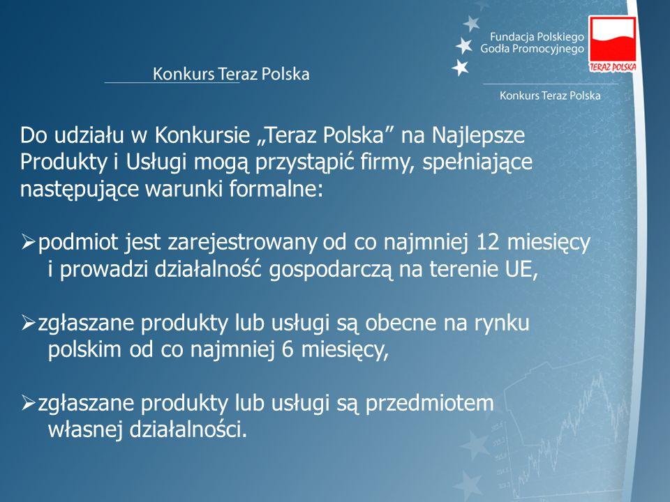 Do udziału w Konkursie Teraz Polska na Najlepsze Produkty i Usługi mogą przystąpić firmy, spełniające następujące warunki formalne: podmiot jest zarej
