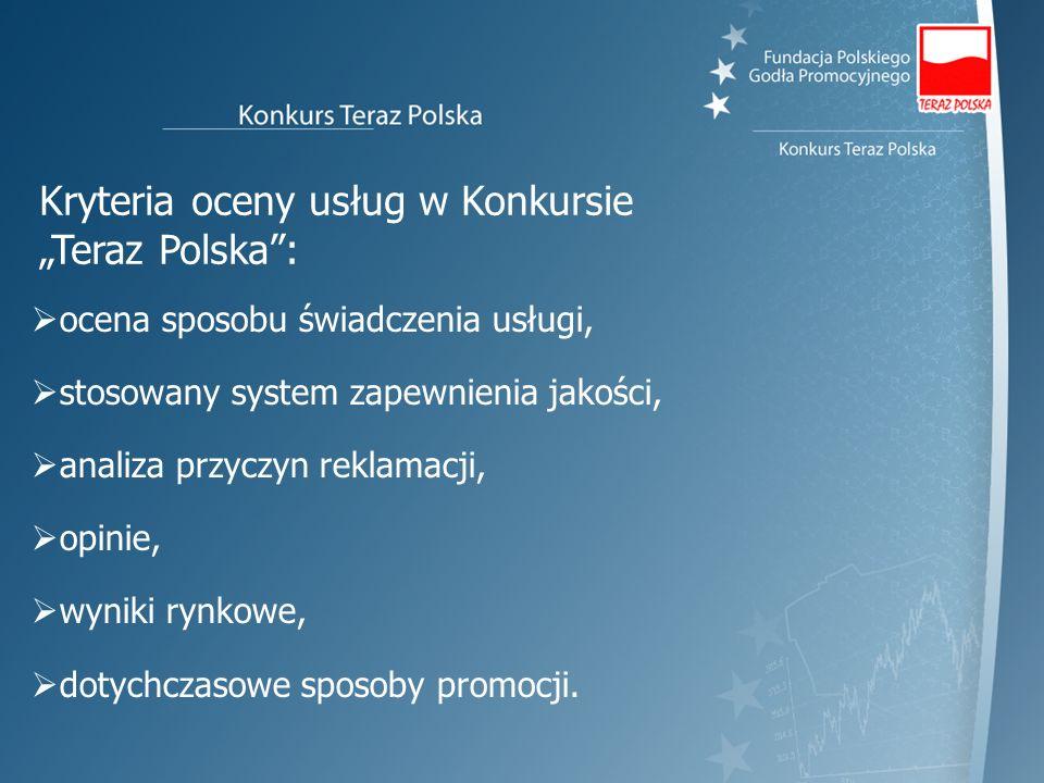 Kryteria oceny usług w Konkursie Teraz Polska: ocena sposobu świadczenia usługi, stosowany system zapewnienia jakości, analiza przyczyn reklamacji, op