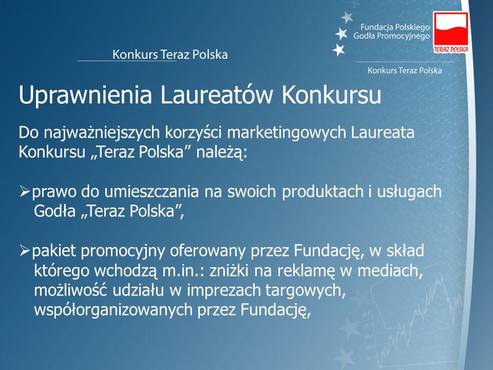 Uprawnienia Laureatów Konkursu Do najważniejszych korzyści marketingowych Laureata Konkursu Teraz Polska należą: prawo do umieszczania na swoich produ