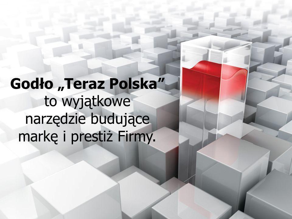 Godło Teraz Polska to wyjątkowe narzędzie budujące markę i prestiż Firmy.
