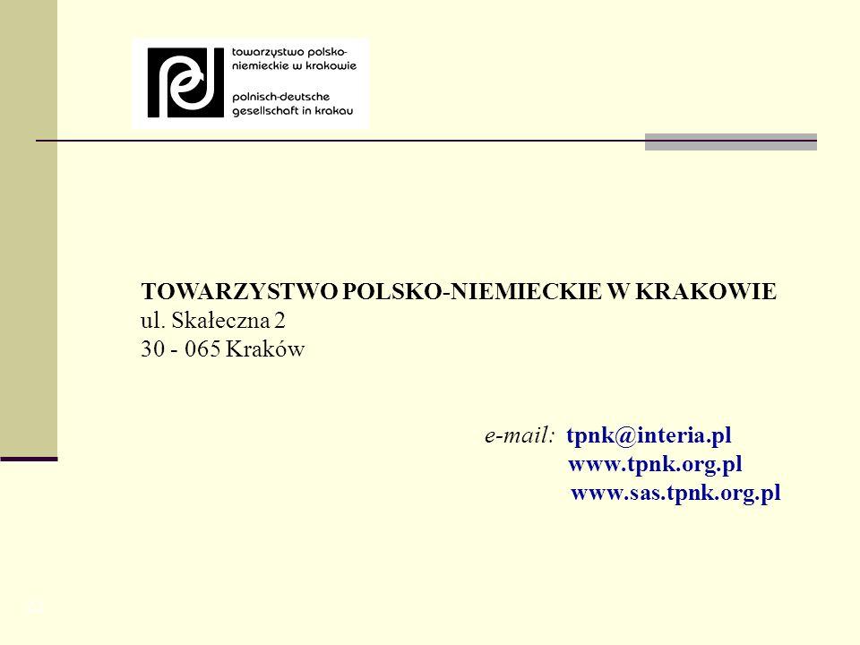 22 TOWARZYSTWO POLSKO-NIEMIECKIE W KRAKOWIE ul. Skałeczna 2 30 - 065 Kraków e-mail: tpnk@interia.pl www.tpnk.org.pl www.sas.tpnk.org.pl