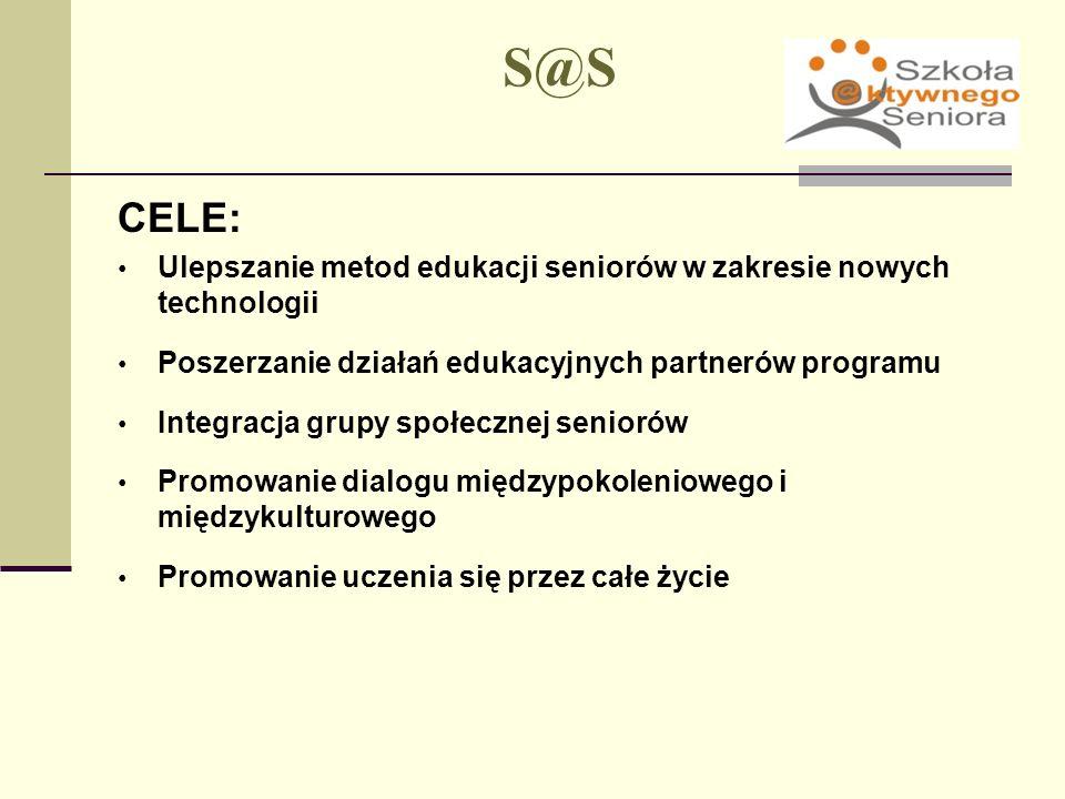 S@S CELE: Ulepszanie metod edukacji seniorów w zakresie nowych technologii Poszerzanie działań edukacyjnych partnerów programu Integracja grupy społec