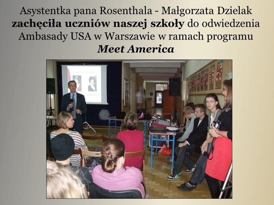 Asystentka pana Rosenthala - Małgorzata Dzielak zachęciła uczniów naszej szkoły do odwiedzenia Ambasady USA w Warszawie w ramach programu Meet America