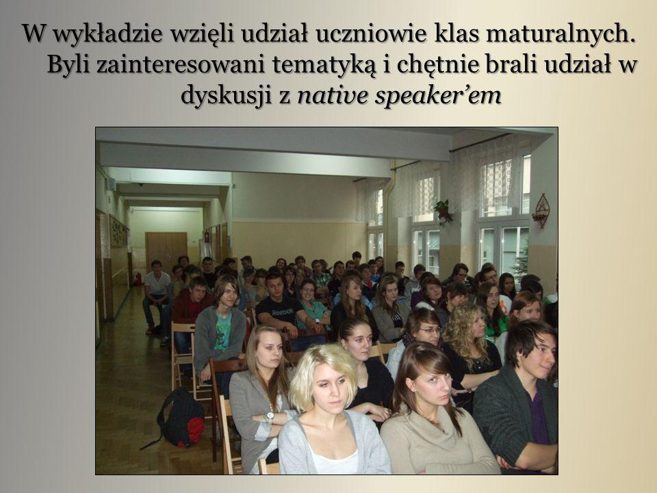 W wykładzie wzięli udział uczniowie klas maturalnych. Byli zainteresowani tematyką i chętnie brali udział w dyskusji z native speakerem