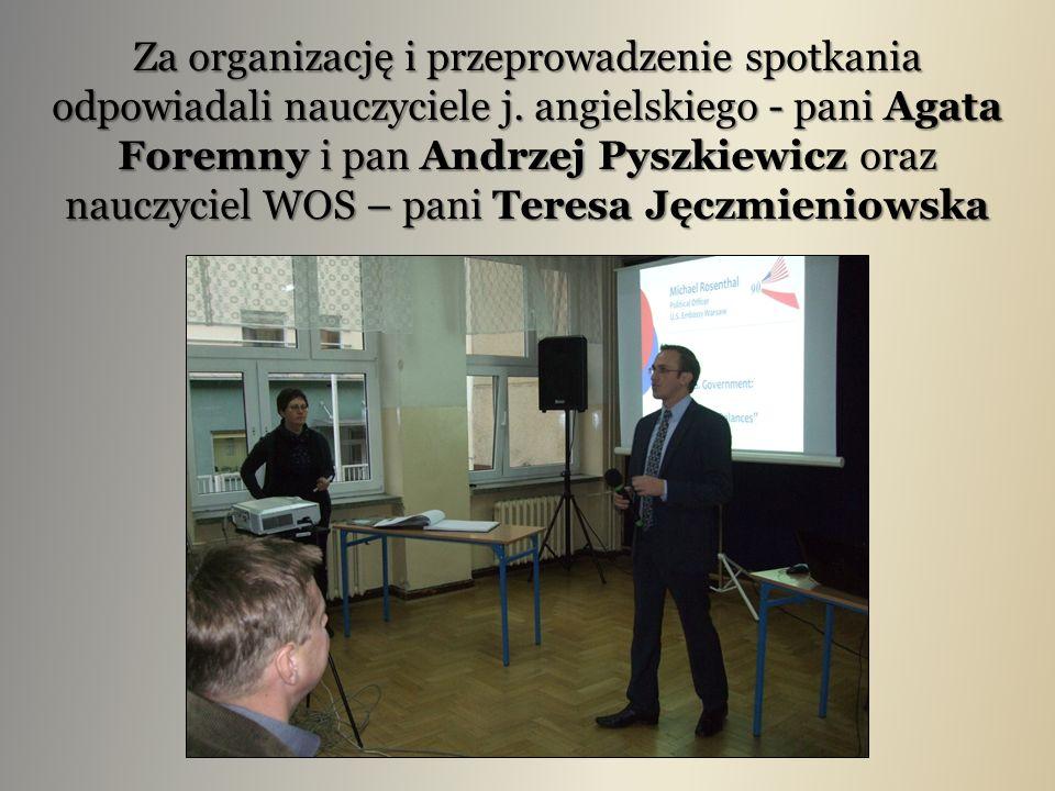 Za organizację i przeprowadzenie spotkania odpowiadali nauczyciele j. angielskiego - pani Agata Foremny i pan Andrzej Pyszkiewicz oraz nauczyciel WOS