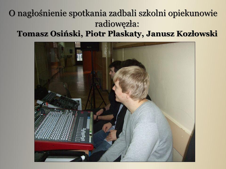 O nagłośnienie spotkania zadbali szkolni opiekunowie radiowęzła: Tomasz Osiński, Piotr Plaskaty, Janusz Kozłowski