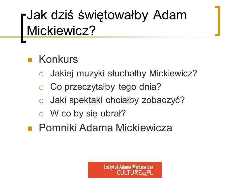 Jak dziś świętowałby Adam Mickiewicz? Konkurs Jakiej muzyki słuchałby Mickiewicz? Co przeczytałby tego dnia? Jaki spektakl chciałby zobaczyć? W co by