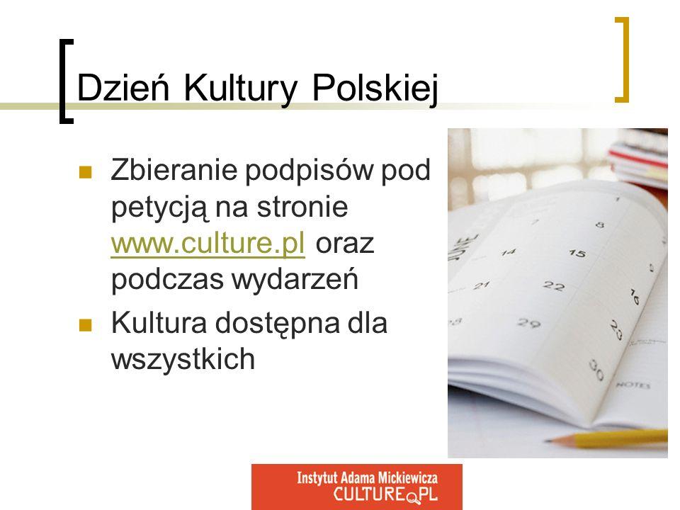 Dzień Kultury Polskiej Zbieranie podpisów pod petycją na stronie www.culture.pl oraz podczas wydarzeń www.culture.pl Kultura dostępna dla wszystkich