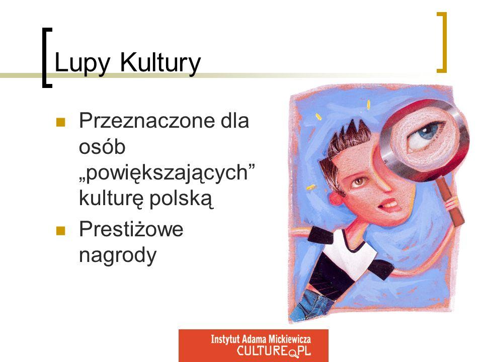 Lupy Kultury Przeznaczone dla osób powiększających kulturę polską Prestiżowe nagrody