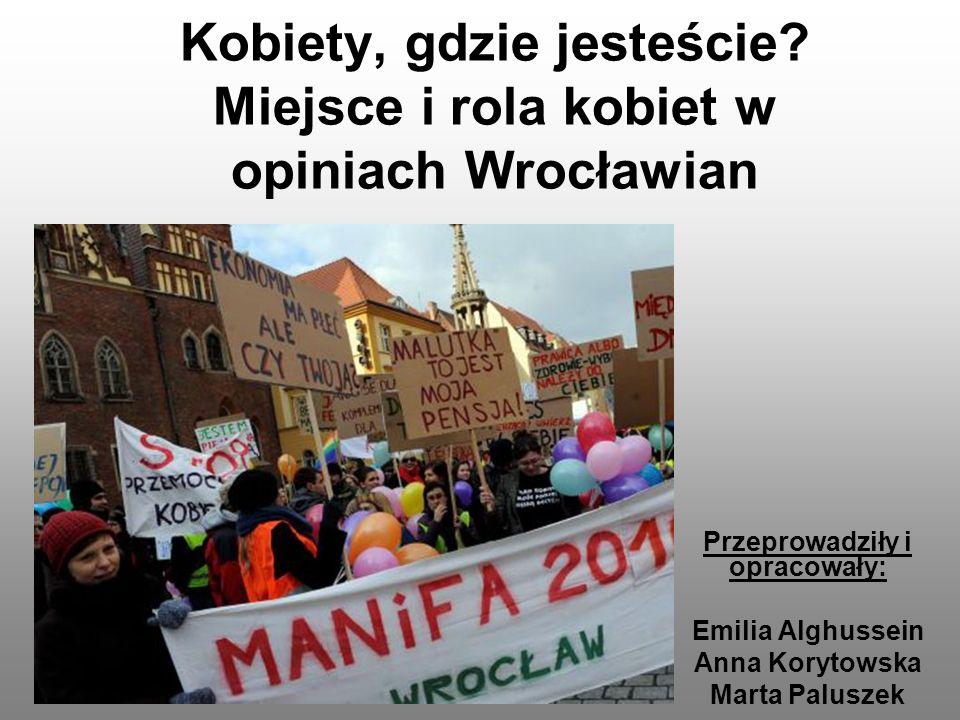 Badanie Problem badawczy - Recepcja miejsca i roli kobiet w przestrzeni politycznej, ekonomicznej, społecznej i kulturowej wśród mieszkańców Wrocławia.