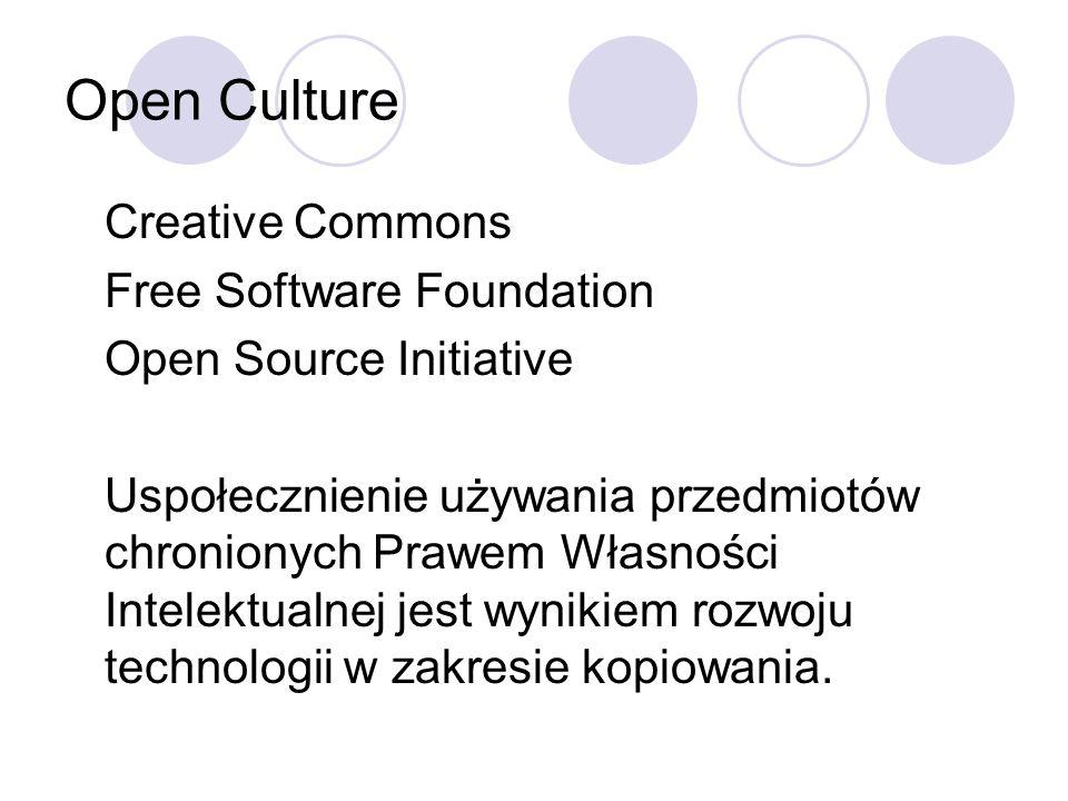Open Culture Creative Commons Free Software Foundation Open Source Initiative Uspołecznienie używania przedmiotów chronionych Prawem Własności Intelek