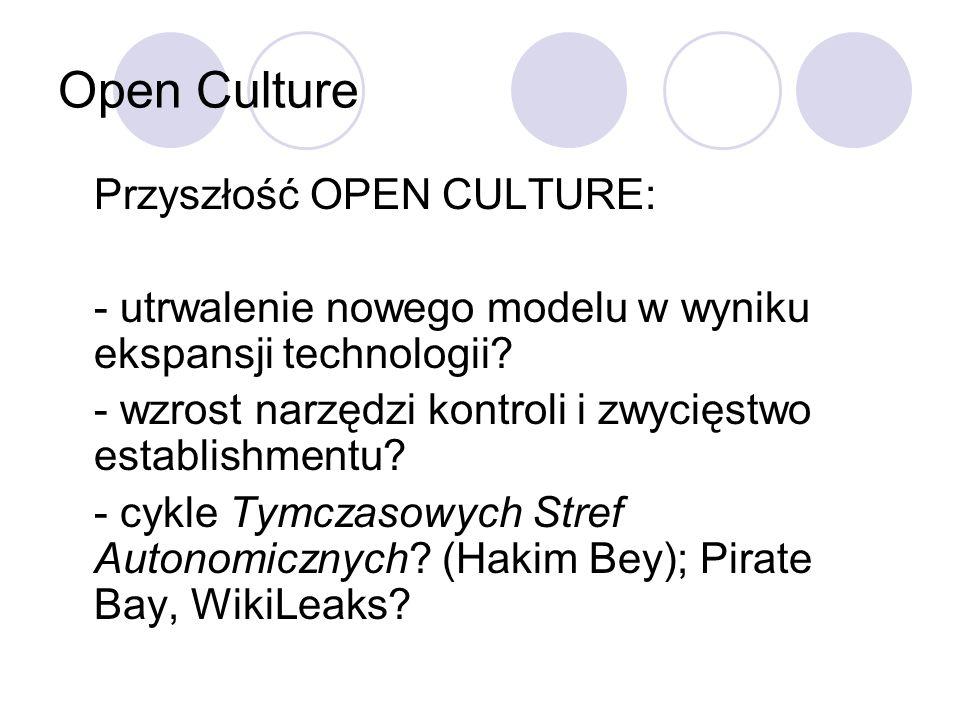 Open Culture Przyszłość OPEN CULTURE: - utrwalenie nowego modelu w wyniku ekspansji technologii? - wzrost narzędzi kontroli i zwycięstwo establishment