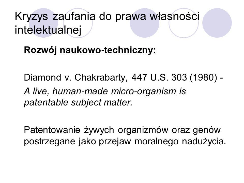 Kryzys zaufania do prawa własności intelektualnej Rozwój naukowo-techniczny: Diamond v. Chakrabarty, 447 U.S. 303 (1980) - A live, human-made micro-or