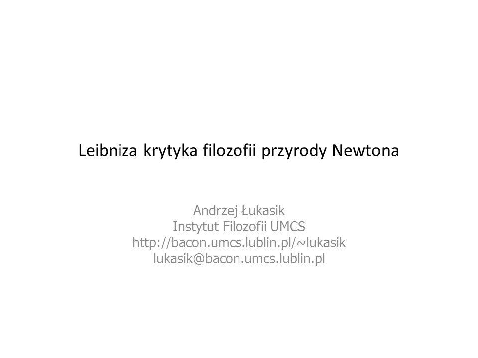 Leibniza krytyka filozofii przyrody Newtona Andrzej Łukasik Instytut Filozofii UMCS http://bacon.umcs.lublin.pl/~lukasik lukasik@bacon.umcs.lublin.pl