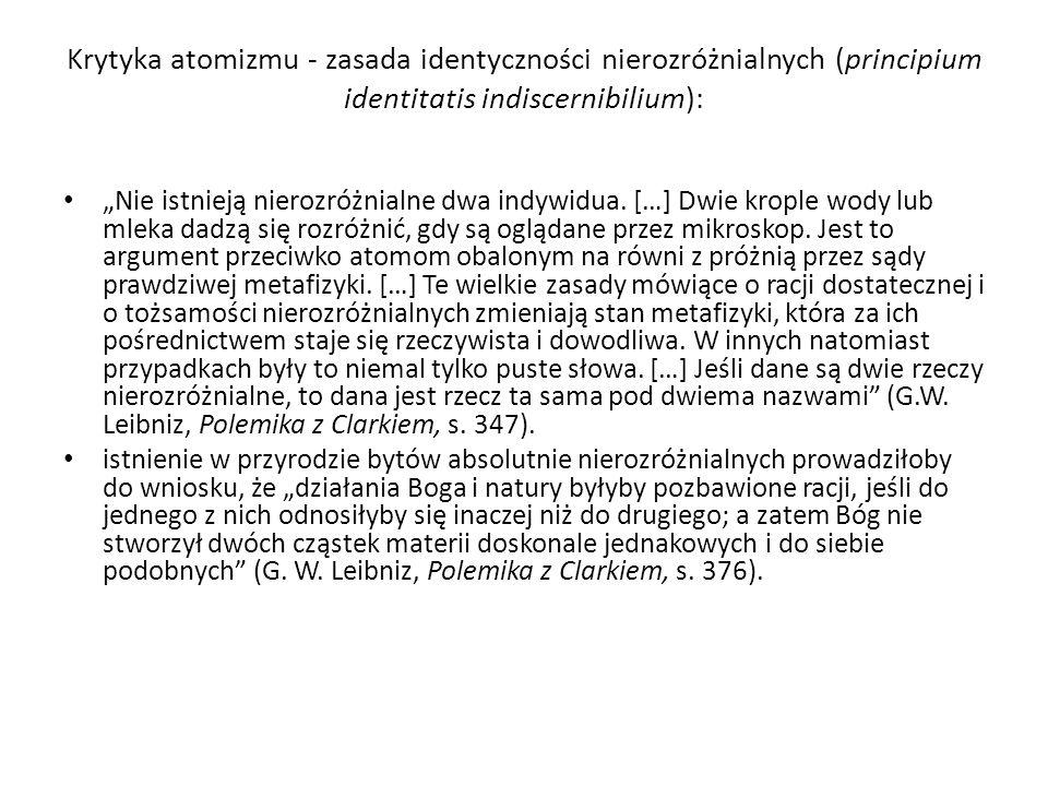 Krytyka atomizmu - zasada identyczności nierozróżnialnych (principium identitatis indiscernibilium): Nie istnieją nierozróżnialne dwa indywidua. […] D