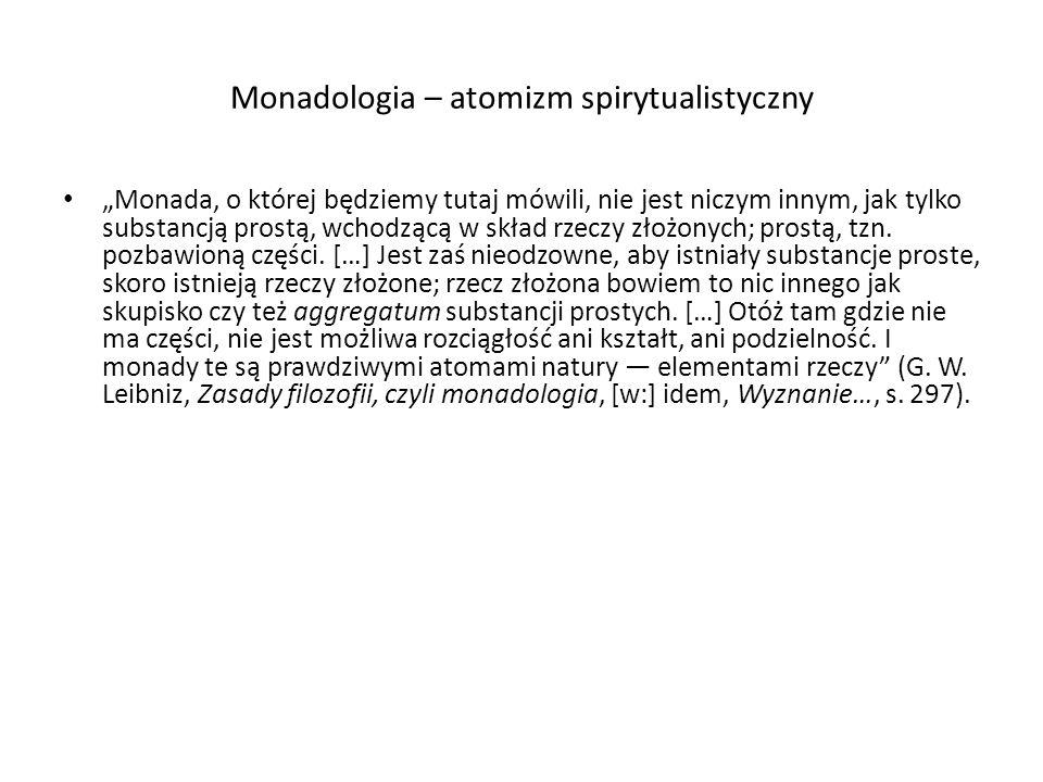 Monadologia – atomizm spirytualistyczny Monada, o której będziemy tutaj mówili, nie jest niczym innym, jak tylko substancją prostą, wchodzącą w skład