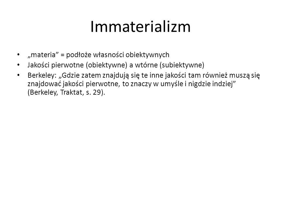 Immaterializm materia = podłoże własności obiektywnych Jakości pierwotne (obiektywne) a wtórne (subiektywne) Berkeley: Gdzie zatem znajdują się te inn