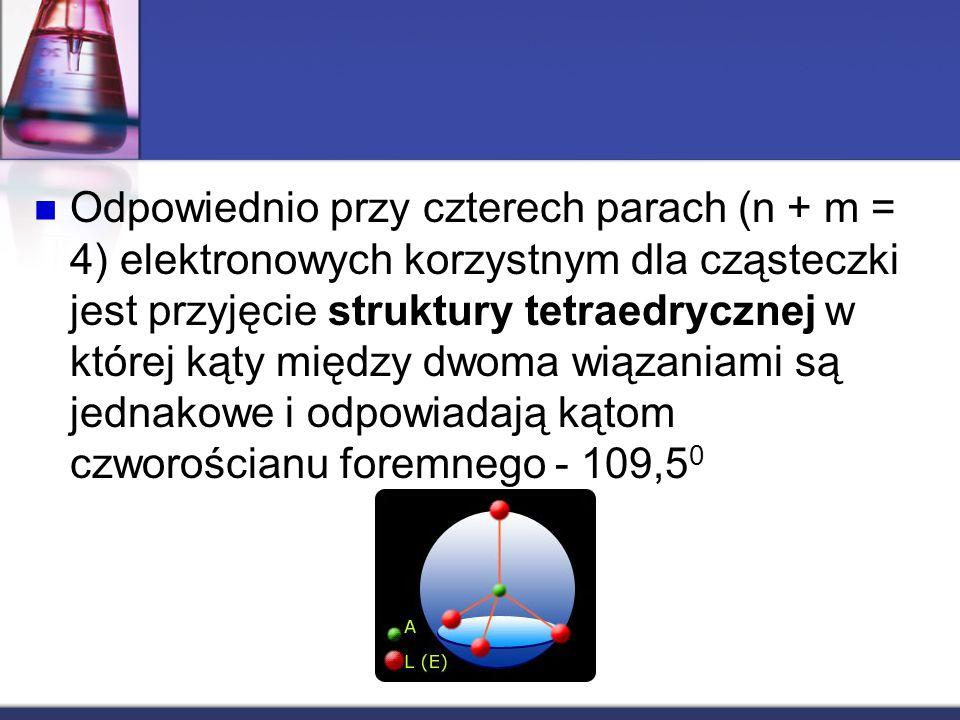 Odpowiednio przy czterech parach (n + m = 4) elektronowych korzystnym dla cząsteczki jest przyjęcie struktury tetraedrycznej w której kąty między dwom