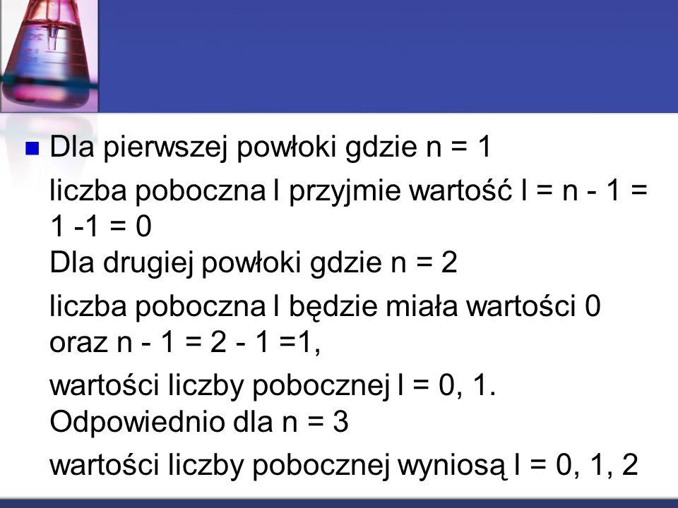 Dla pierwszej powłoki gdzie n = 1 liczba poboczna l przyjmie wartość l = n - 1 = 1 -1 = 0 Dla drugiej powłoki gdzie n = 2 liczba poboczna l będzie mia