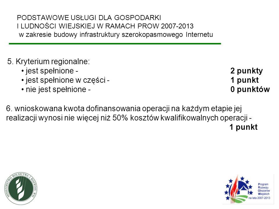 PODSTAWOWE USŁUGI DLA GOSPODARKI I LUDNOŚCI WIEJSKIEJ W RAMACH PROW 2007-2013 w zakresie budowy infrastruktury szerokopasmowego Internetu 5. Kryterium