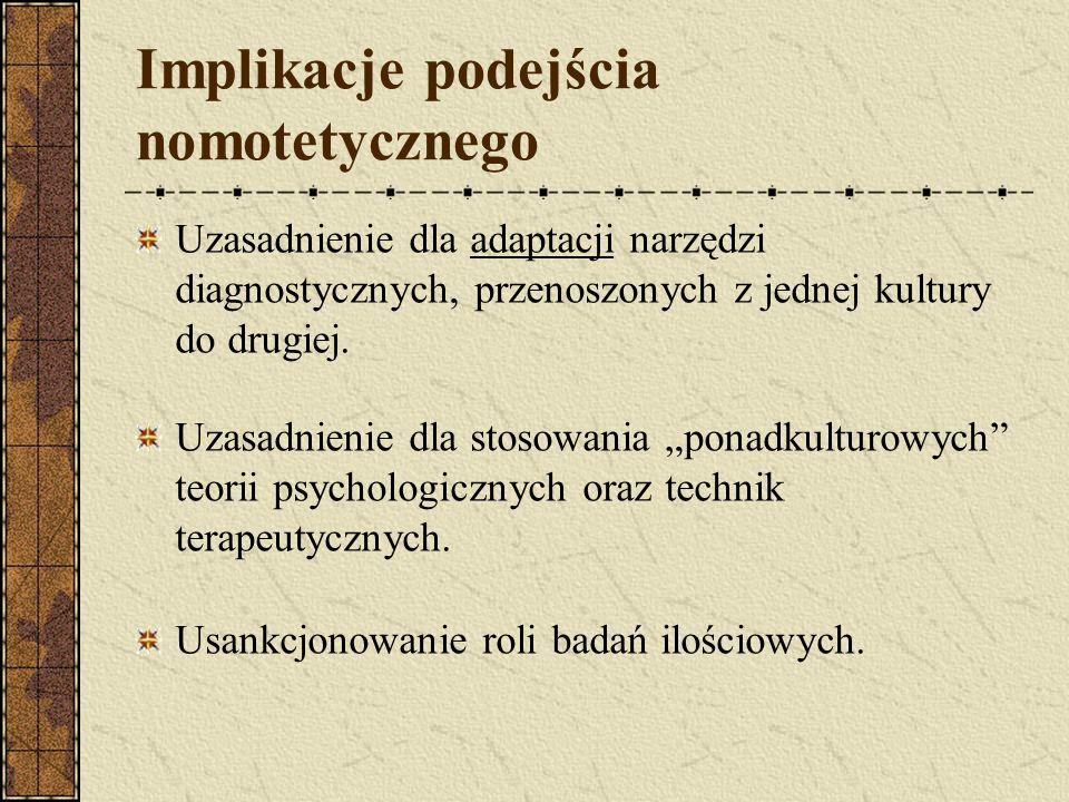 Implikacje podejścia nomotetycznego Uzasadnienie dla adaptacji narzędzi diagnostycznych, przenoszonych z jednej kultury do drugiej. Uzasadnienie dla s