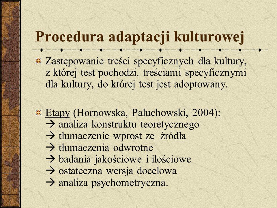 Procedura adaptacji kulturowej Zastępowanie treści specyficznych dla kultury, z której test pochodzi, treściami specyficznymi dla kultury, do której t