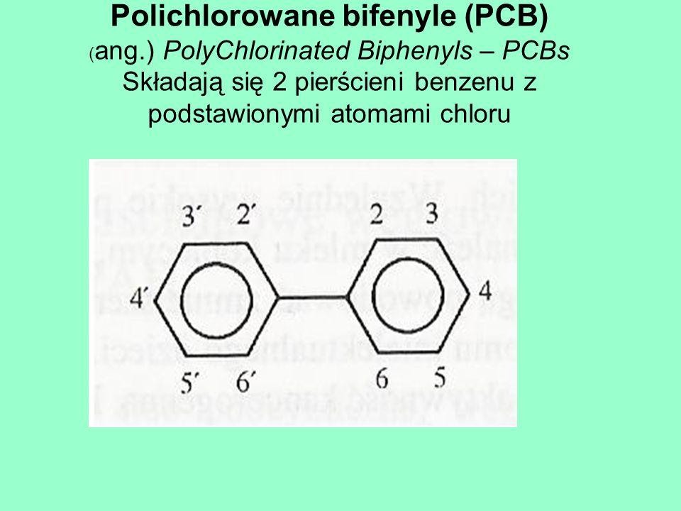 Polichlorowane bifenyle (PCB) ( ang.) PolyChlorinated Biphenyls – PCBs Składają się 2 pierścieni benzenu z podstawionymi atomami chloru