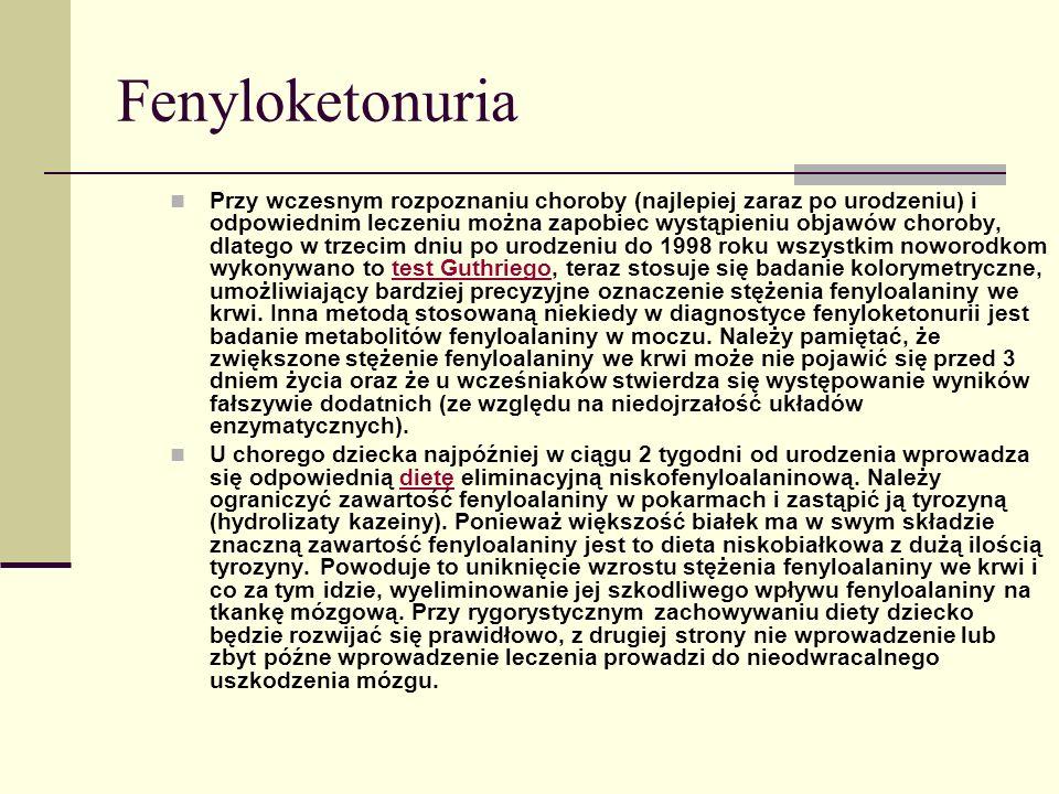 Fenyloketonuria U chorego dziecka najpóźniej w ciągu 2 tygodni od urodzenia wprowadza się odpowiednią dietę eliminacyjną niskofenyloalaninową.