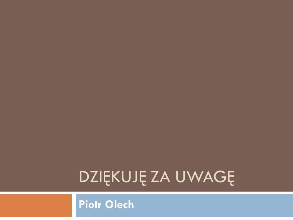 Piotr Olech DZIĘKUJĘ ZA UWAGĘ