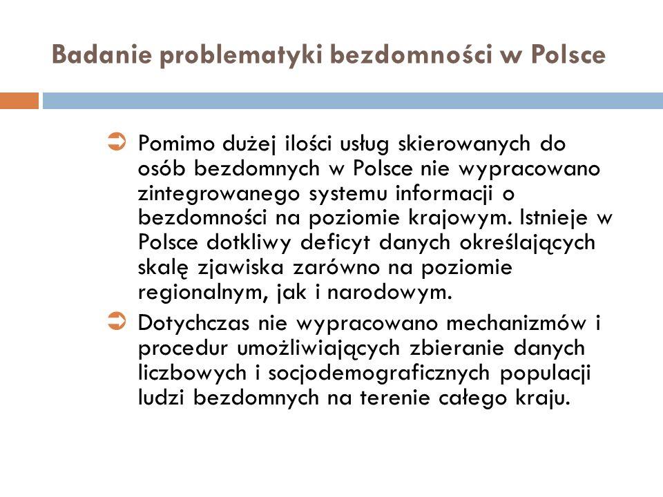 Badanie problematyki bezdomności w Polsce Pomimo dużej ilości usług skierowanych do osób bezdomnych w Polsce nie wypracowano zintegrowanego systemu in