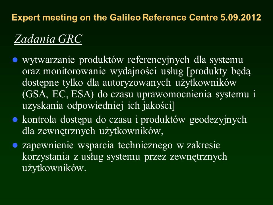 Expert meeting on the Galileo Reference Centre 5.09.2012 GRC będzie składać się z następujących elementów: SPEF Service Performance Evaluation Facilit