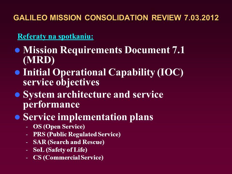 Galileo Mission Consolidation Review 7.03.2012 Zrecenzowanie dokumentów miało na celu: 1.Wydanie kolejnej poprawionej wersji Mission Requirements Docu