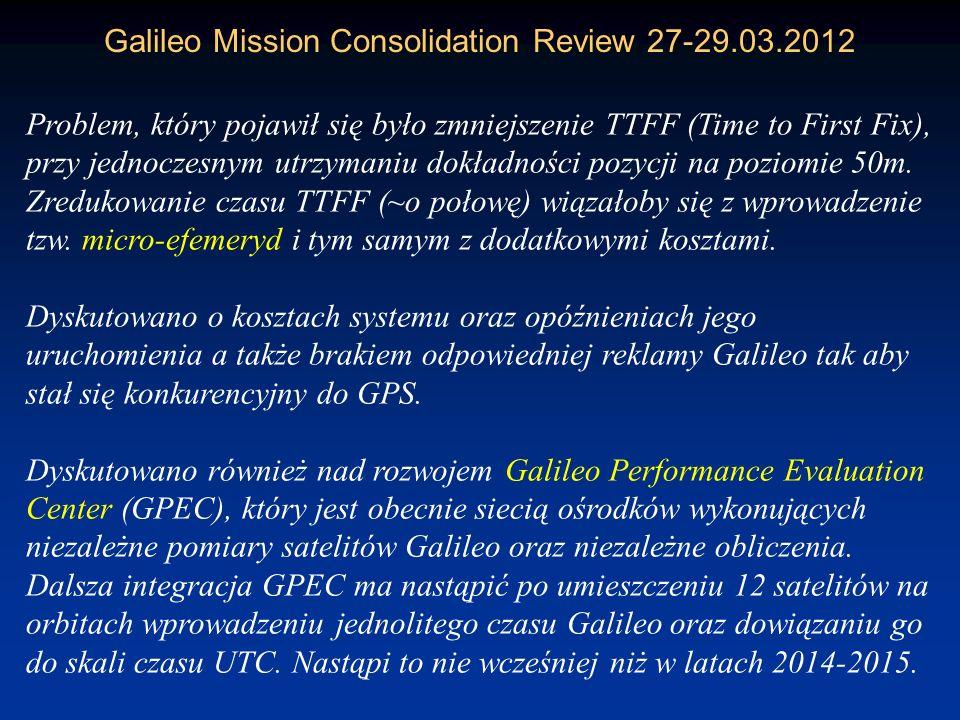 Galileo Mission Consolidation Review 27-29.03.2012 W czasie spotkania omawiane były recenzje dokumentów przedstawiających aktualny stan misji Galileo