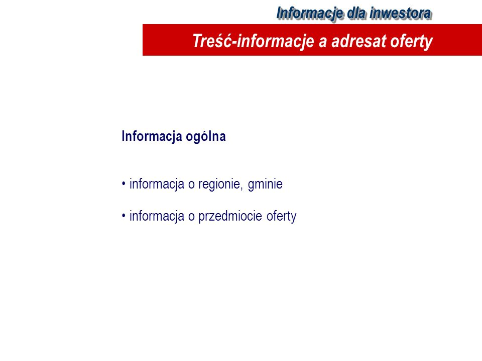 Informacja ogólna informacja o regionie, gminie informacja o przedmiocie oferty Informacje dla inwestora Treść-informacje a adresat oferty