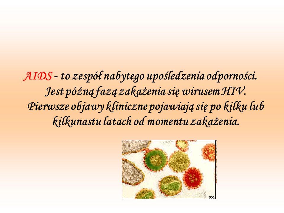 1.AIDS nie jest pojedynczą chorobą, lecz zespołem objawów różnych chorób, które w charakterystyczny sposób atakują osoby zakażone HIV.
