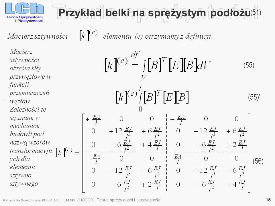 Przykład belki na sprężystym podłożu (51), Macierz sztywności elementu (e) otrzymamy z definicji. (55) (56) Macierz sztywności określa siły przywęzłow