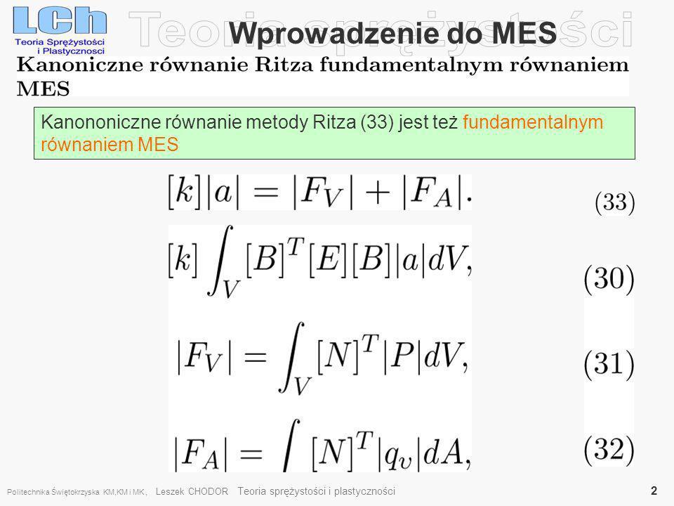 Politechnika Świętokrzyska KM,KM i MK, Leszek CHODOR Teoria sprężystości i plastyczności 2 Wprowadzenie do MES Kanononiczne równanie metody Ritza (33)